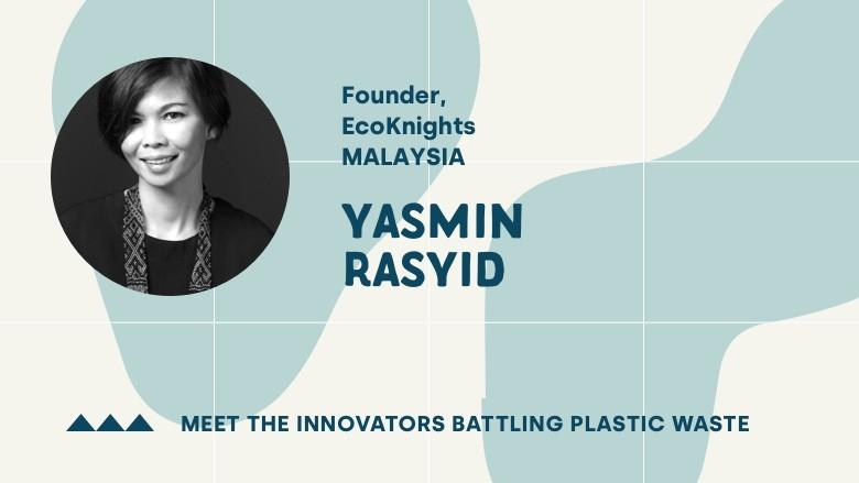 Meet the Innovator Battling Plastic Waste in Malaysia: Yasmin Rasyid