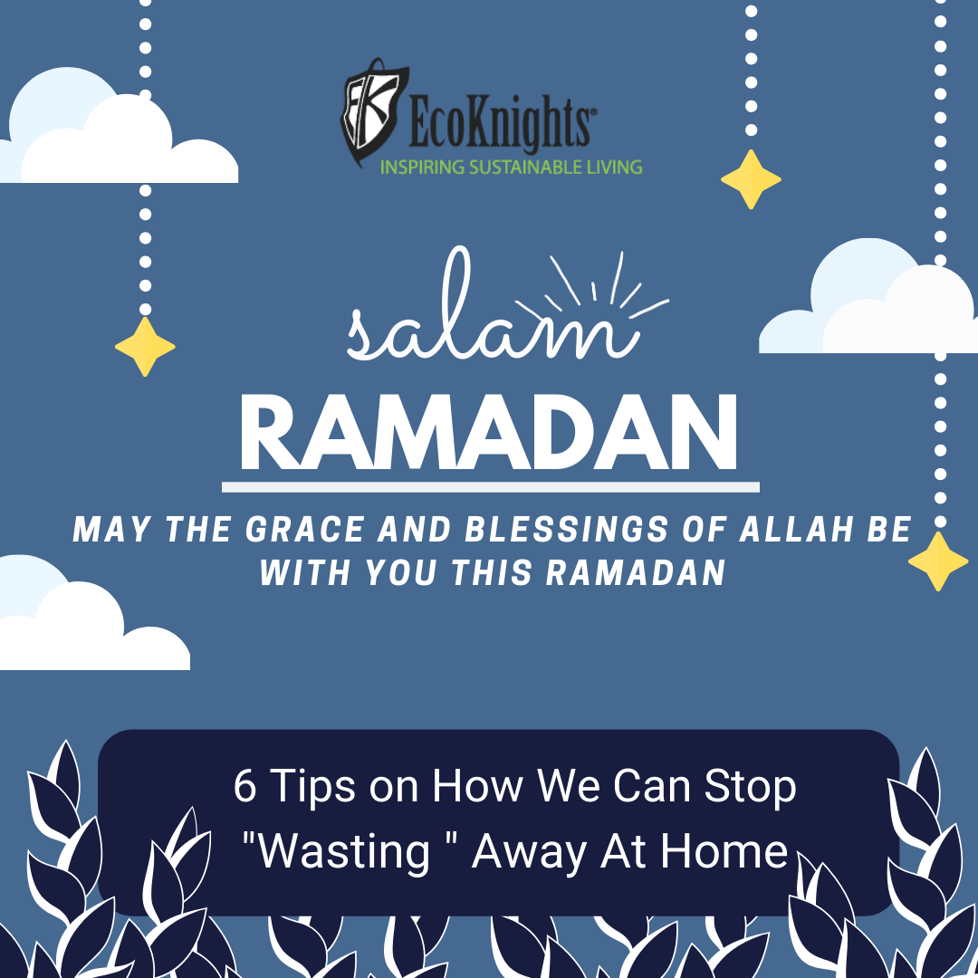 "6 Steps on How We Can Stop ""Wasting"" Away At Home during Ramadan"